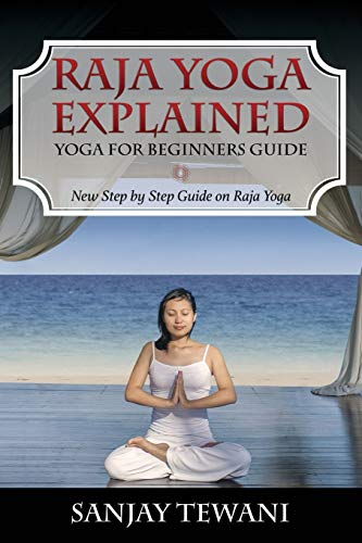 Raja Yoga Explained : Yoga for Beginners: Sanjay Tewani