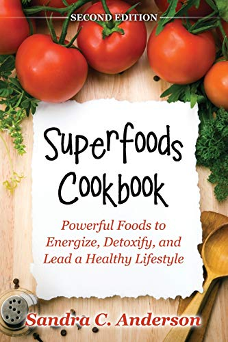 Superfoods Cookbook [Second Edition]: Powerful Foods to Energize, Detoxify, and Lead a Healthy ...