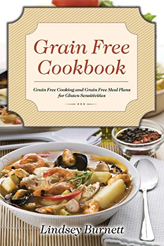 9781631878602: Grain Free Cookbook: Grain Free Cooking and Grain Free Meal Plans for Gluten Sensitivities