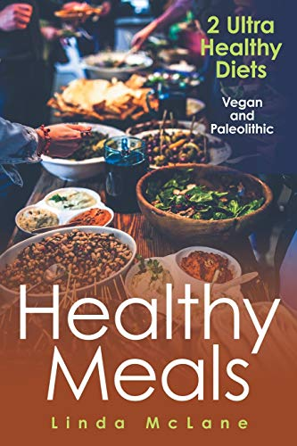 Healthy Meals: 2 Ultra Healthy Diets: Vegan and Paleolithic: Linda McLane