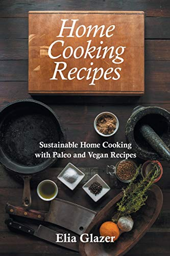 9781631878947: Home Cooking Recipes: Sustainable Home Cooking with Paleo and Vegan Recipes