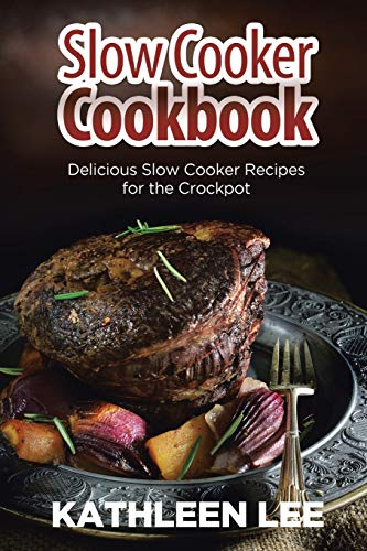 9781631879708: Slow Cooker Cookbook: Delicious Slow Cooker Recipes for the Crockpot