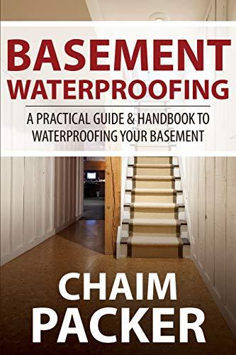 9781631879883: Basement Waterproofing: A Practical Guide & Handbook to Waterproofing Your Basement
