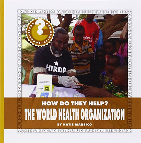 The World Health Organization (Community Connections: How Do They Help?): Marsico, Katie