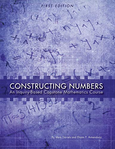 9781631894596: Constructing Numbers: An Inquiry-Based Capstone Mathematics Course (First Edition)