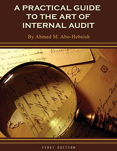 A Practical Guide to the Art of Internal Audit: Ahmed M. Abo-Hebeish