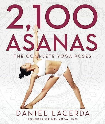 2,100 Asanas: The Complete Yoga Poses: Daniel Lacerda