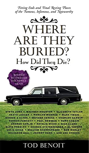 9781631910111: Where Are They Buried?: How Did They Die? Fitting Ends and Final Resting Places of the Famous, Infamous, and Noteworthy