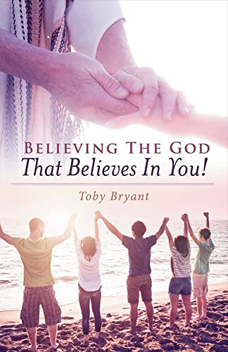 9781631928444: Believing The God That Believes In You
