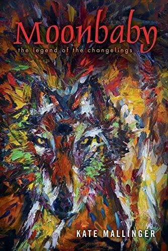 Moonbaby: The Legend of the Changelings (Changelings Series): Kate Mallinger