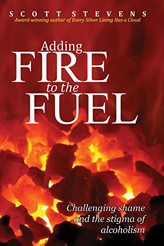 Adding Fire to the Fuel: Challenging shame and the stigma of alcoholism: Scott Stevens
