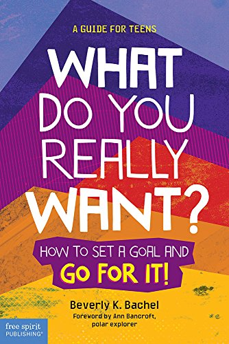 9781631980305: What Do You Really Want?: How to Set a Goal and Go for It! A Guide for Teens