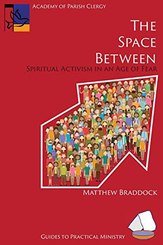 The Space Between: Spiritual Activism in an Age of Fear (Guides to Practical Ministry): Matthew ...