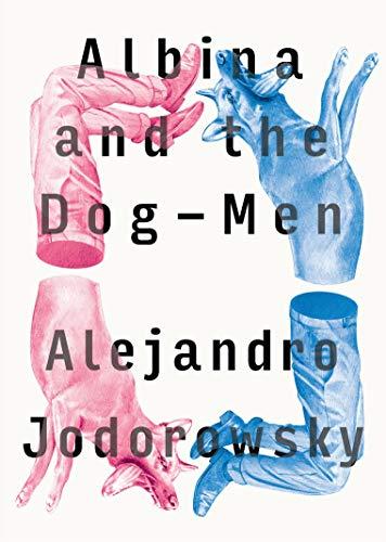 Albina and the Dog-Men: Jodorowsky, Alejandro
