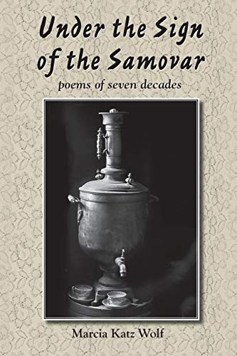Under the Sign of the Samovar: Poems: Wolf, Marcia Katz