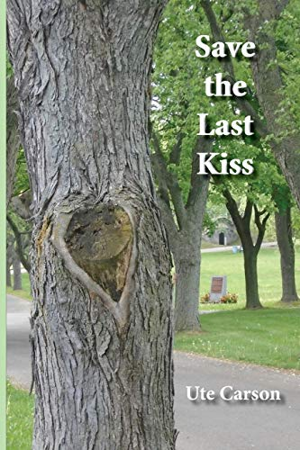 Save the Last Kiss: Letters to a Dying Friend: Ute Carson