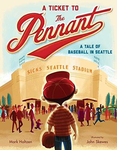 Ticket to the Pennant: A Tale of Baseball in Seattle: Holtzen, Mark