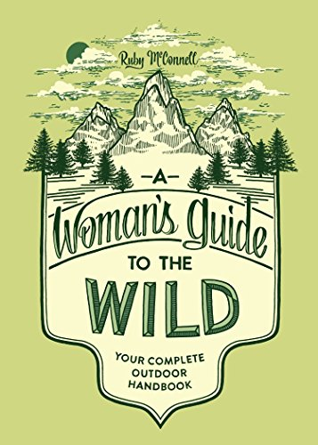9781632170057: A Woman's Guide to the Wild: Your Complete Outdoor Handbook