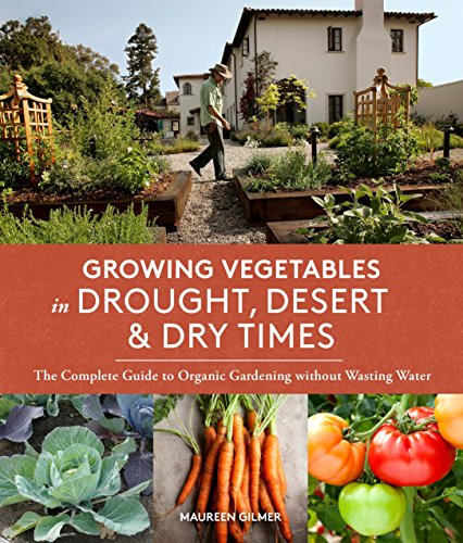 9781632170231: Growing Vegetables in Drought, Desert & Dry Times: The Complete Guide to Organic Gardening without Wasting Water
