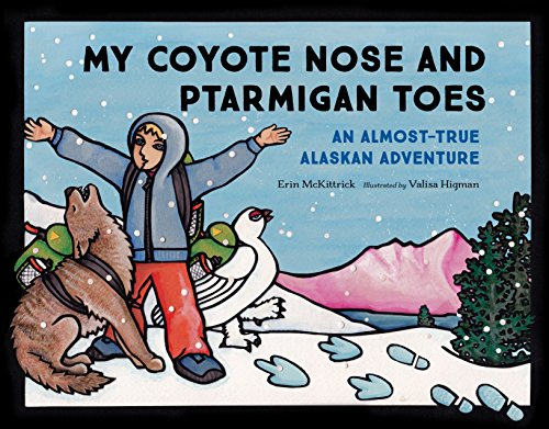 9781632170316: My Coyote Nose and Ptarmigan Toes: An Almost-True Alaskan Adventure (PAWS IV)