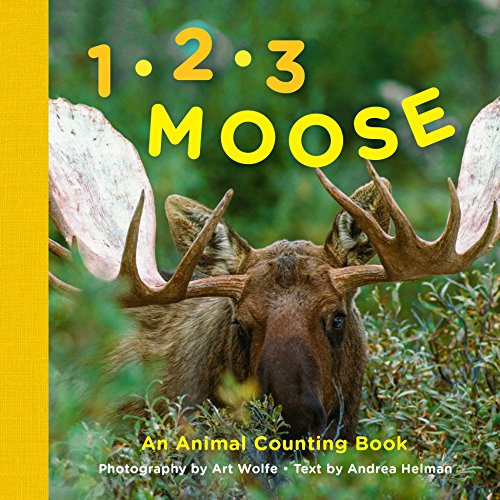 1, 2, 3 Moose: An Animal Counting Book: Andrea Helman