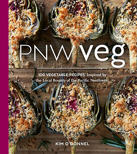 9781632170538: PNW Veg: 100 Vegetable Recipes Inspired by the Local Bounty of the Pacific Northwest