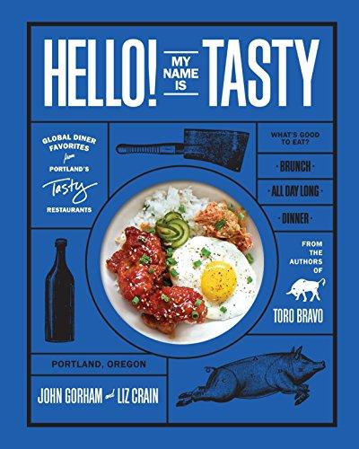Hello! My Name Is Tasty: Global Diner Favorites from Portland's Tasty Restaurants: John Gorham