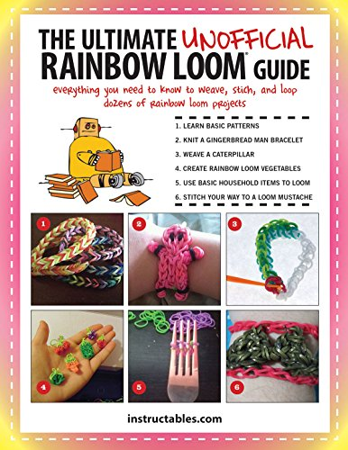 9781632202406: The Ultimate Unofficial Rainbow Loom(r) Guide: Everything You Need to Know to Weave, Stitch, and Loop Your Way Through Dozens of Rainbow Loom Projects