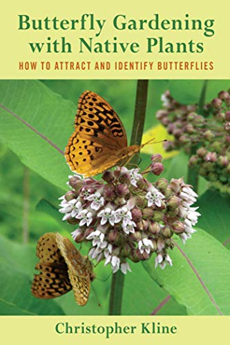 Butterfly Gardening with Native Plants: How to Attract and Identify Butterflies: Kline, Christopher