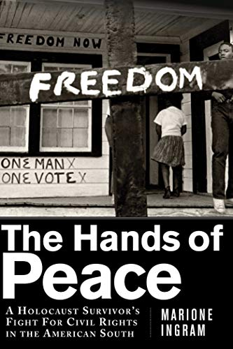 The Hands of Peace: A Holocaust Survivor's Fight for Civil Rights in the American South: ...