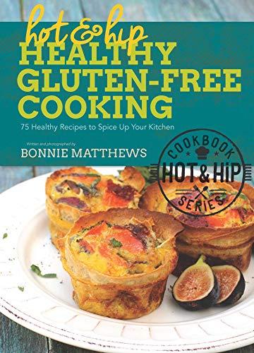 Hot and Hip Healthy Gluten-Free Cooking: Matthews, Bonnie