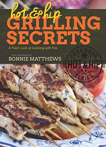 9781632202925: Hot and Hip Grilling Secrets: A Fresh Look at Cooking with Fire