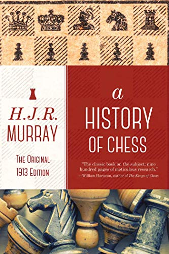 A History of Chess: The Original 1913 Edition: Murray, H. J. R.