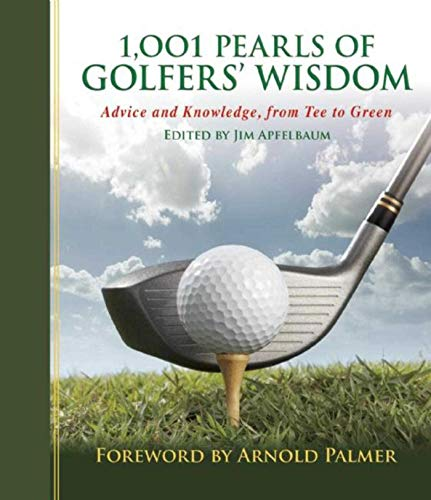 1,001 Pearls of Golfers' Wisdom: Advice and Knowledge, from Tee to Green