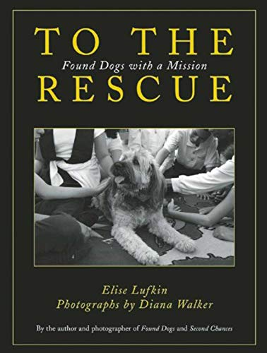 9781632203069: To the Rescue: Found Dogs with a Mission