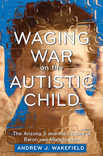 9781632203076: Waging War on the Autistic Child: The Arizona 5 and the Legacy of Baron von Munchausen
