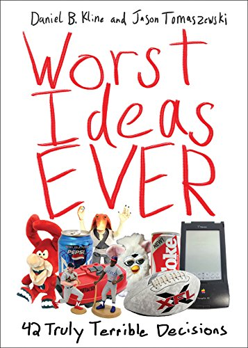 Worst Ideas Ever: 42 Truly Terrible Decisions: Kline, Daniel B.; Tomaszewski, Jason