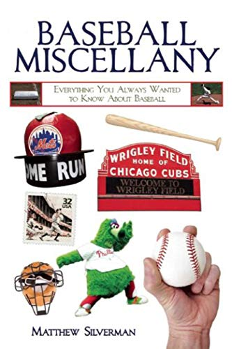 Baseball Miscellany: Everything You Always Wanted to Know About Baseball: Silverman, Matthew