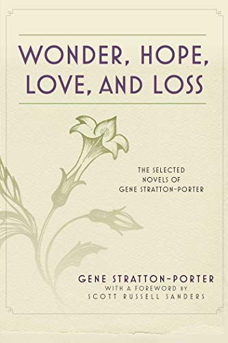 Wonder, Hope, Love, and Loss: The Selected Novels of Gene Stratton-Porter: Stratton-Porter, Gene
