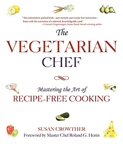 9781632203298: The Vegetarian Chef: Mastering the Art of Recipe-Free Cooking