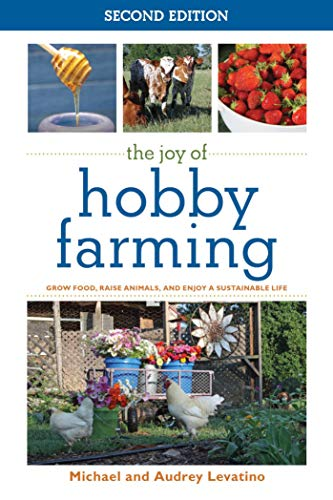 The Joy of Hobby Farming: Grow Food, Raise Animals, and Enjoy a Sustainable Life (The Joy of Series...