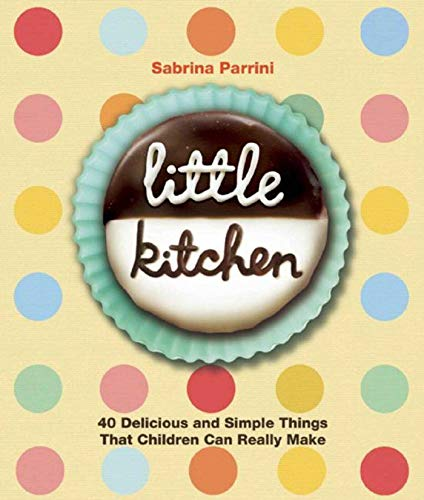 Little Kitchen: 40 Delicious and Simple Things That Children Can Really Make: Parinni, Sabrina; ...