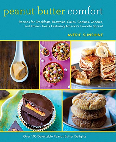 9781632203625: Peanut Butter Comfort: Recipes for Breakfasts, Brownies, Cakes, Cookies, Candies, and Frozen Treats Featuring America's Favorite Spread