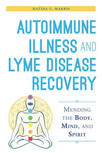 9781632204448: Autoimmune Illness and Lyme Disease Recovery Guide: Mending the Body, Mind, and Spirit
