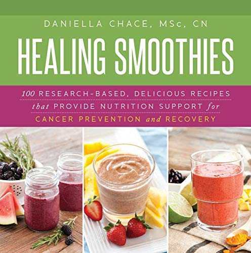 9781632204479: Healing Smoothies: 100 Research-Based, Delicious Recipes That Provide Nutrition Support for Cancer Prevention and Recovery