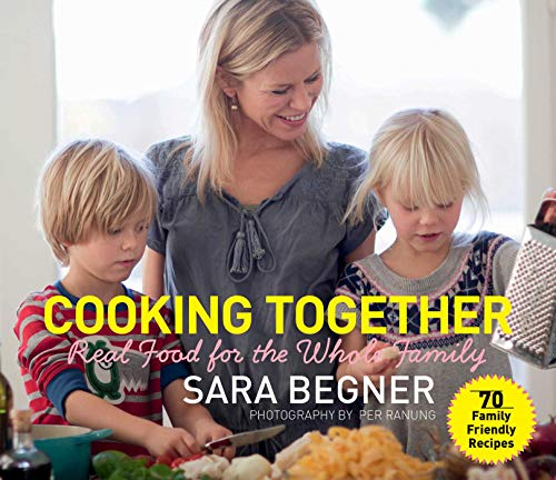 9781632204509: Cooking Together: Real Food for the Whole Family