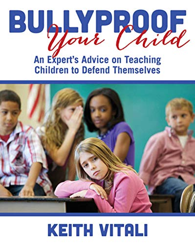 9781632204585: Bullyproof Your Child: An Expert's Advice on Teaching Children to Defend Themselves