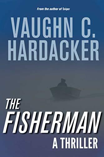 The Fisherman: A Thriller: Hardacker, Vaughn C.