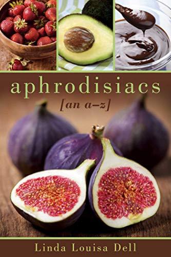9781632204813: Aphrodisiacs: An A-Z