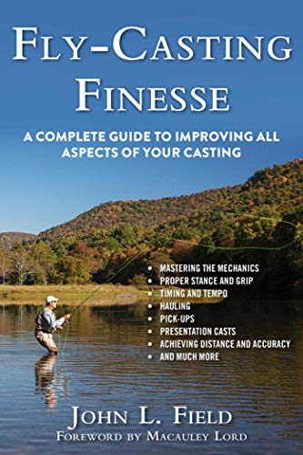Fly-Casting Finesse: A Complete Guide to Improving All Aspects of Your Casting: Field, John L.